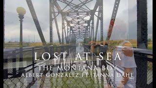 LOST AT SEA by The Montana Boy Albert Gonzalez ft. Tanna Dahl