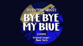 [LYRICS/가사] SEVENTEEN (세븐틴) WOOZI - Bye Bye My Blue [COVER]