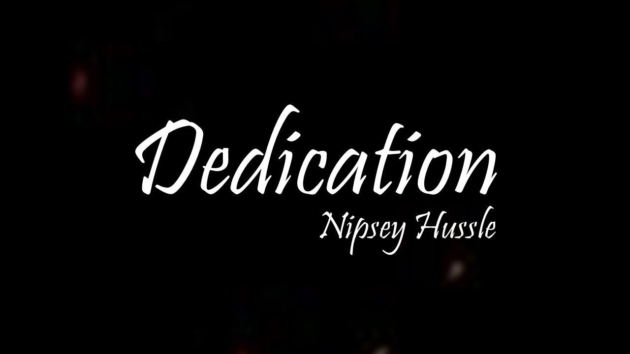 Nipsey Hussle - Dedication Ft  Kendrick Lamar (Lyrics) [RIP]