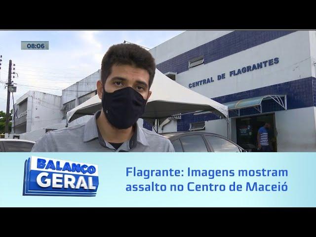 Flagrante: Imagens mostram assalto no Centro de Maceió