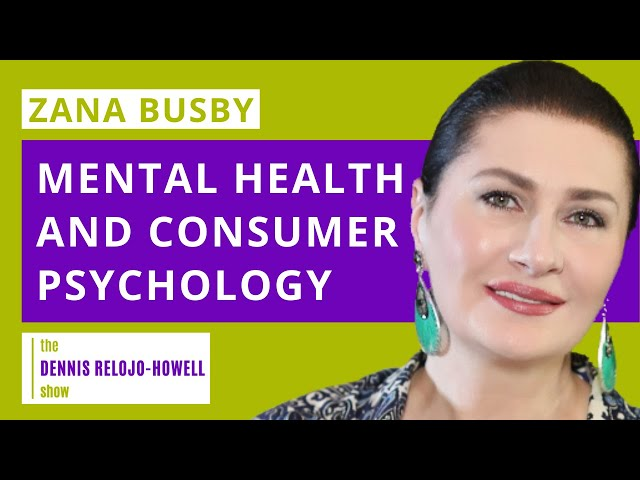 Zana Busby: Mental Health and Consumer Psychology