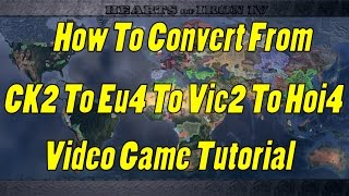 How To Convert From CK2 To EU4 To Vic2 To HOI4