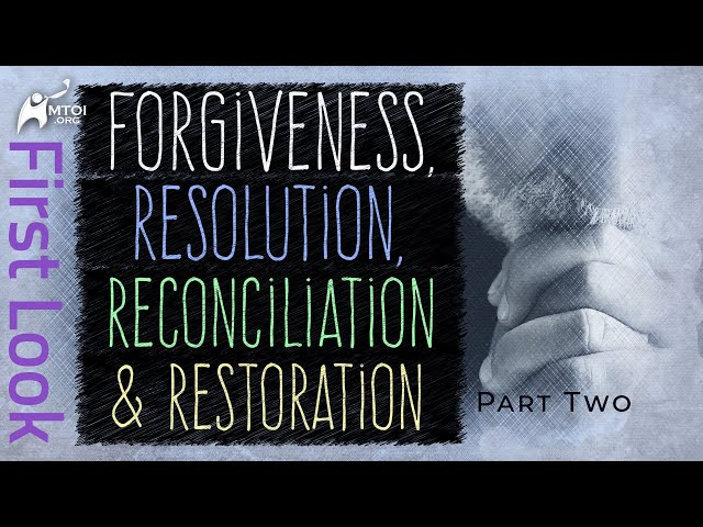 First Look - Forgiveness, Resolution, Reconciliation & Restoration - Part Two
