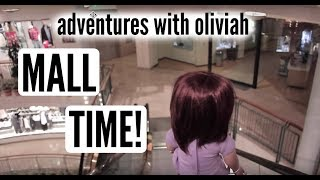 Adventures with Oliviah #6 // MALL TIME
