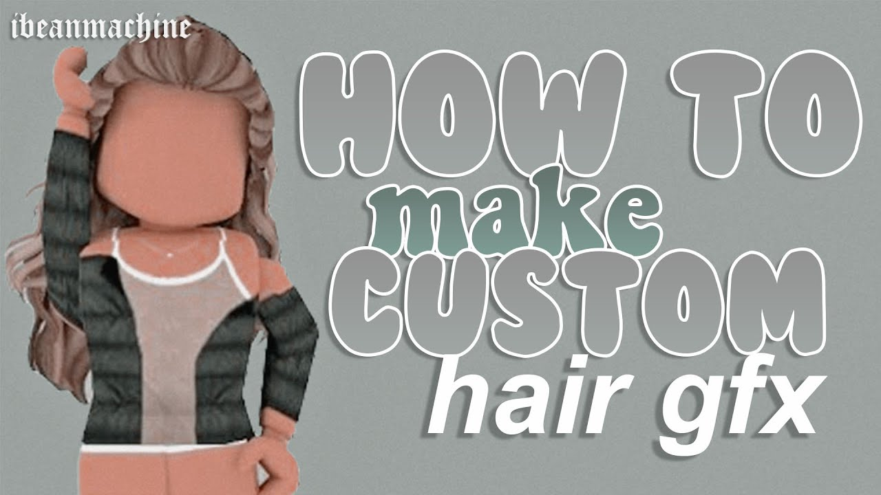 How To Make Custom Hair Roblox Gfx Ibeanmachine Youtube