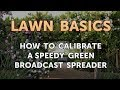 How to Calibrate a Speedy Green Broadcast Spreader