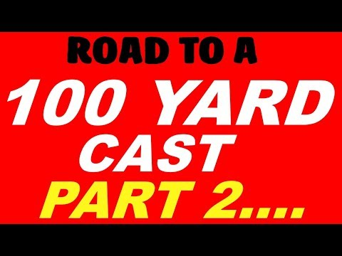 100 YARD CAST: 2ND ATTEMPT(MADE SOME ROD AND LINE CHANGES)