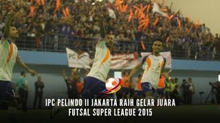 Highlight Final FSL 2015: IPC Pelindo Jakarta vs Pinky Boys Makassar