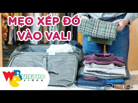 Cách xếp đồ vào vali nhanh, gọn và nhiều nhất | Webtretho