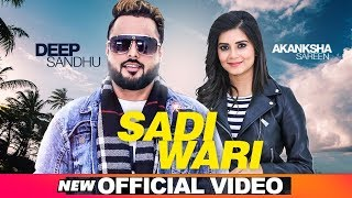 Sadi Wari (Official Video) | Deep Sandhu Ft Aakansha Sareen | Latest Punjabi  Songs 2019