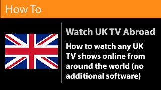 How To - Watch UK Catch Up TV Online From Anywhere (Free - No Additional Software Required)