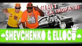 SHEVCHENKO & ELLOCO - É A TROPA ♪ (2014) • DJ LEKINHO •