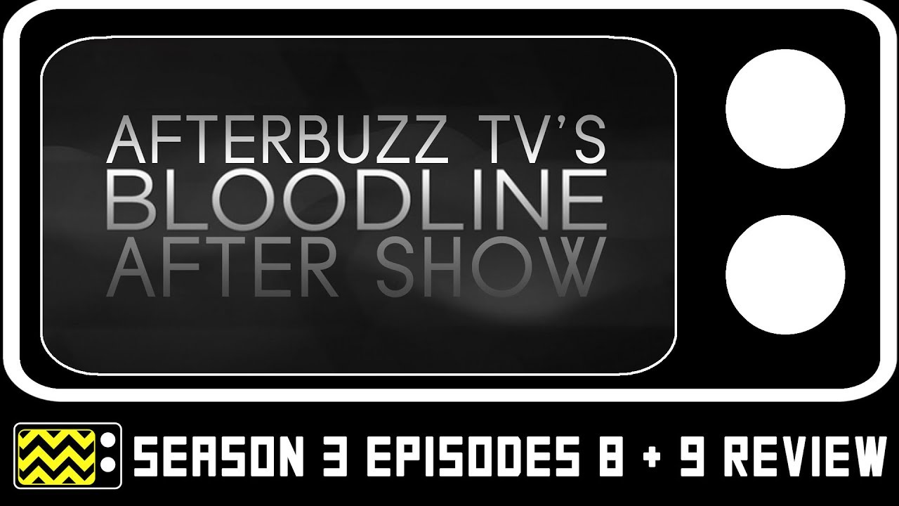Download Bloodline Season 3 Episodes 8 & 9 Review & After Show   AfterBuzz TV