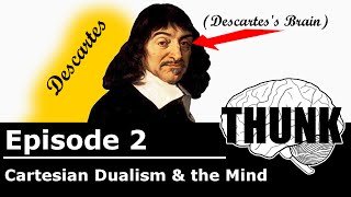 THUNK - 2. Cartesian Dualism & the Mind