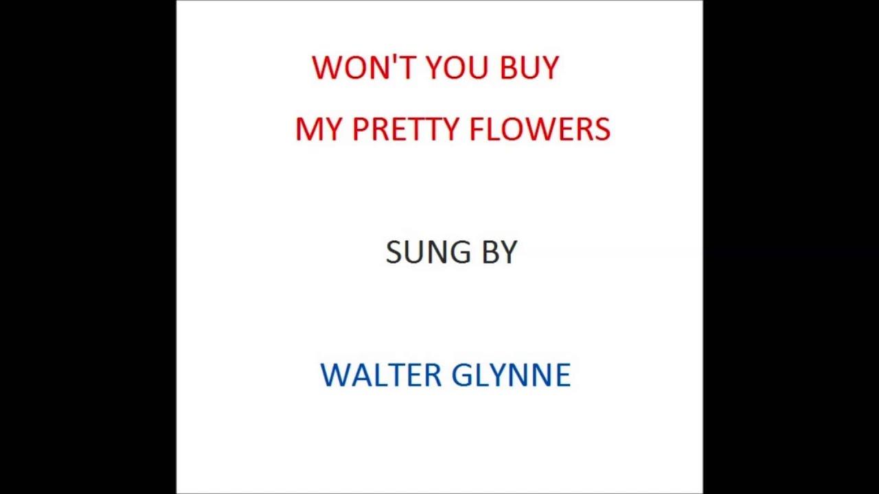 Walter Glynne Wont You Buy My Pretty Flowers No Adverts Youtube