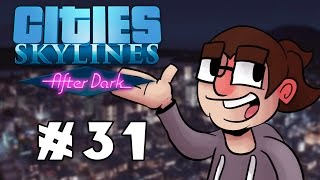 Cities: Skylines After Dark - Ep. #31 [Twitch By Night]