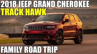 Review: 2018 Jeep Grand Cherokee Track Hawk, Family Road Trip