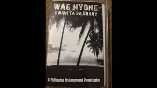 Wag Nyon Gwain Ta Sa Bahay - A Philippine Underground Compilation (2007)