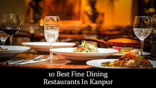 10 Best Fine Dining Restaurants In Kanpur