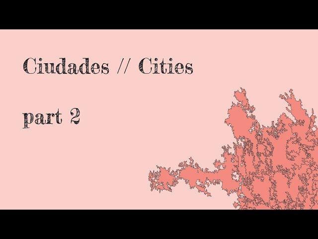 CIUDADES // CITIES - part 2