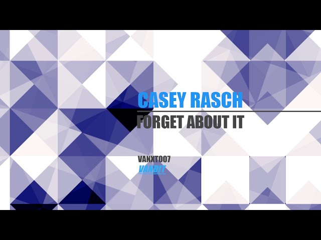 Casey Rasch - Forget About It (VANXT007)