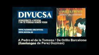 Juanito Valderrama - A Pedro el de la Tomasa / De Orillo Barcelones - Fandangos de Perez Guzman