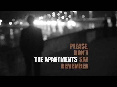 "Please, Don't Say Remember by The Apartments. From the 2015 LP ""No Song, No Spell, No Madrigal"""