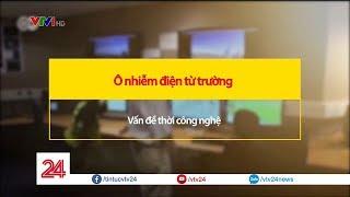 Ô nhiễm điện từ trường mối lo thời công nghệ | VTV24