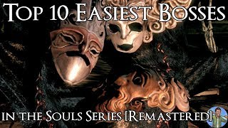 Top 10 Easiest Bosses in the Souls Series [Remastered]