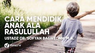 Cara Mendidik Anak yang BAIK Ala Rasulullah Orang Tua WAJIB Tahu Ustadz Dr Sofyan Baswedan