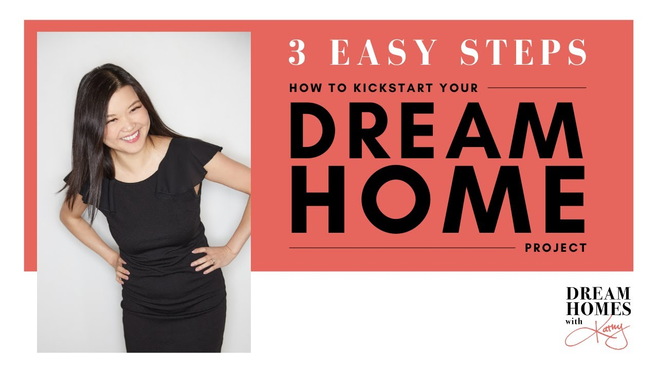 3 Easy Steps to Start Your Dream Home