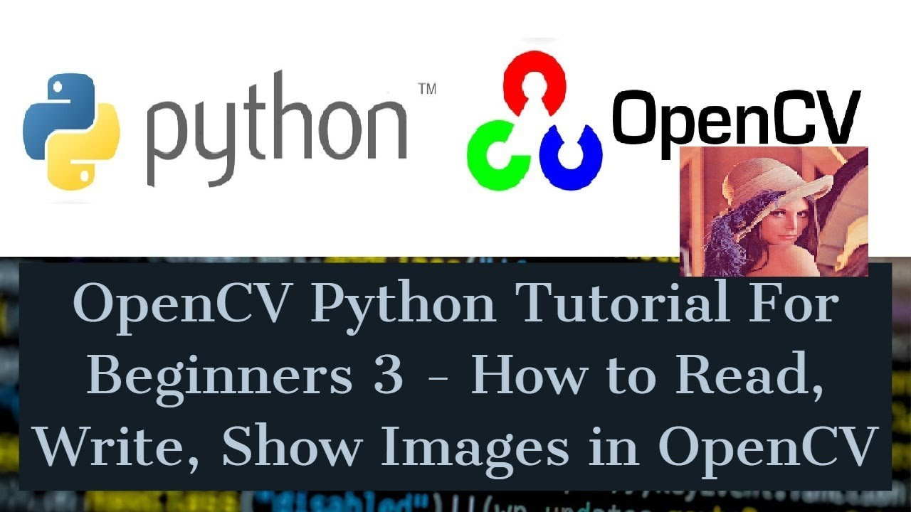 OpenCV Python Tutorial For Beginners 3 - How to Read, Write, Show Images in  OpenCV