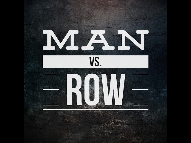 Welcome to Man vs. Row!