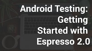 Android Testing - Getting Started with Espresso 2.0
