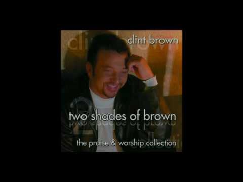 Clint Brown - Give Him The Highest Praise