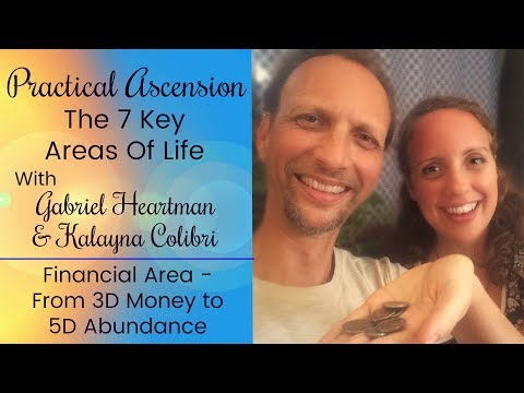 Practical Ascension: Financial Area- 3D Money to 5D Abundance W/Gabriel & Kalayna