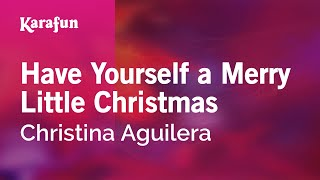 Karaoke Have Yourself A Merry Little Christmas - Christina Aguilera *