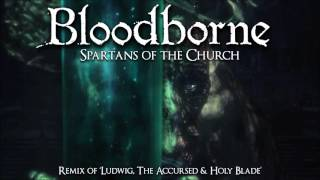 Bloodborne Ludwig Remix - Spartans of the Church