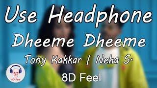 Use Headphone | DHEEME DHEEME - TONY KAKKAR & NEHA SHARMA | 8D Audio with 8D Feel