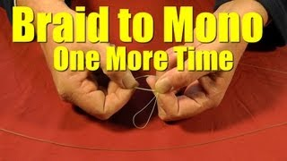 HOW TO Tie BRAIDED Fishing Line to MONOFILAMENT or Fluorocarbon Leader- Revisited Fishing Knot