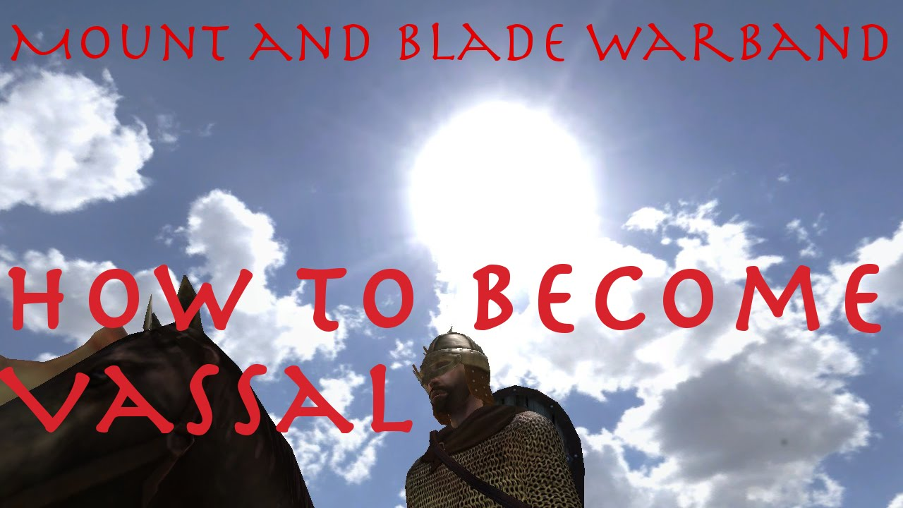 mount and blade how to become a vassal
