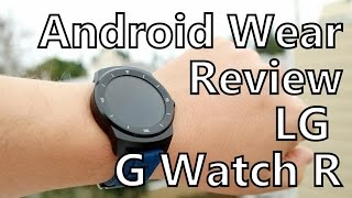 Android Wear Review: LG G Watch R - The King of the Smartwatch Hill