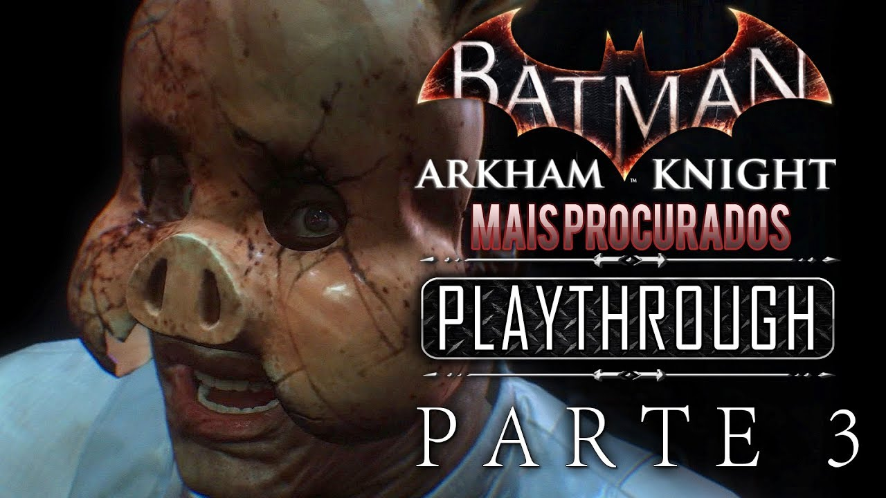 Batman Arkham Knight PARTE 3 DIFÍCIL   MAIS PROCURADOS: Pyg: Lazlo Valentin    Dublado PT BR