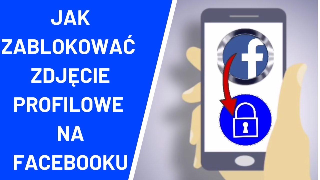 Jak Zablokowac Zdjecie Profilowe Na Facebooku Na Telefonie Youtube