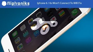 Iphone 6 / 6s Won't Connect To Wifi Fix - Fliptroniks.com