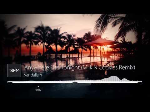 Vandalism - Anywhere Else Tonight (Milk N Cookies Remix)