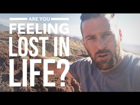 Are You Feeling Lost In Life?