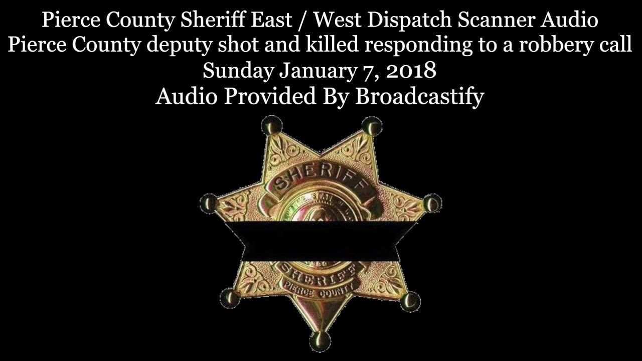 Pierce County Dispatch Scanner Audio deputy shot and killed responding to a  robbery call