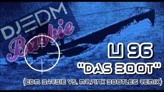 "U96 ""Das Boot""  (EDM Barbie vs.Mr.Pink Bootleg Remix Video Version 2k16)"