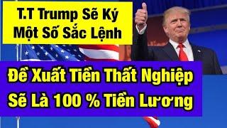 🛑 T.T Trump Sẽ Ký Một Số Sắc Lệnh .  Đề Xuất Tiền Thất Nghiệp 100 % Lương